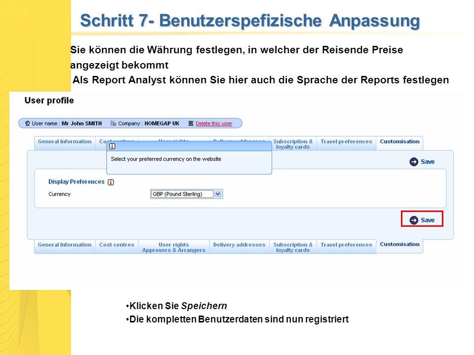Schritt 7- Benutzerspefizische Anpassung Klicken Sie Speichern Die kompletten Benutzerdaten sind nun registriert Sie können die Währung festlegen, in welcher der Reisende Preise angezeigt bekommt Als Report Analyst können Sie hier auch die Sprache der Reports festlegen