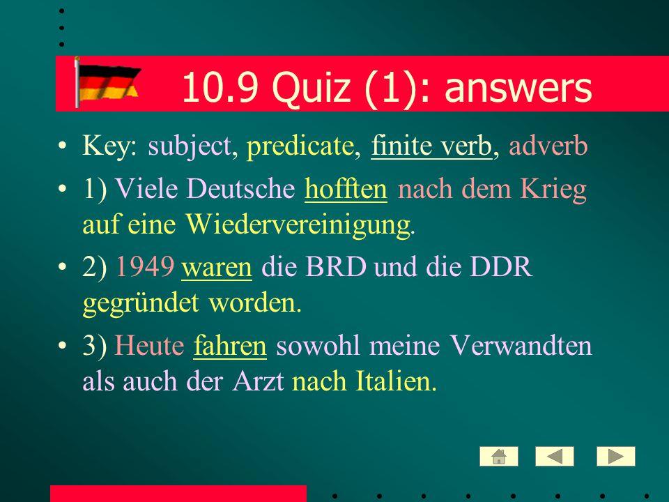 10.9 Quiz (1): answers Key: subject, predicate, finite verb, adverb 1) Viele Deutsche hofften nach dem Krieg auf eine Wiedervereinigung.