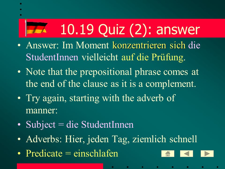 10.19 Quiz (2): answer konzentrieren sichAnswer: Im Moment konzentrieren sich die StudentInnen vielleicht auf die Prüfung.