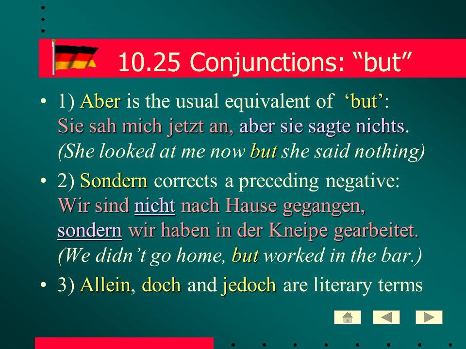 10.25 Conjunctions: but Aber 'but' Sie sah mich jetzt an,aber sie sagte nichts but1) Aber is the usual equivalent of 'but': Sie sah mich jetzt an, aber sie sagte nichts.