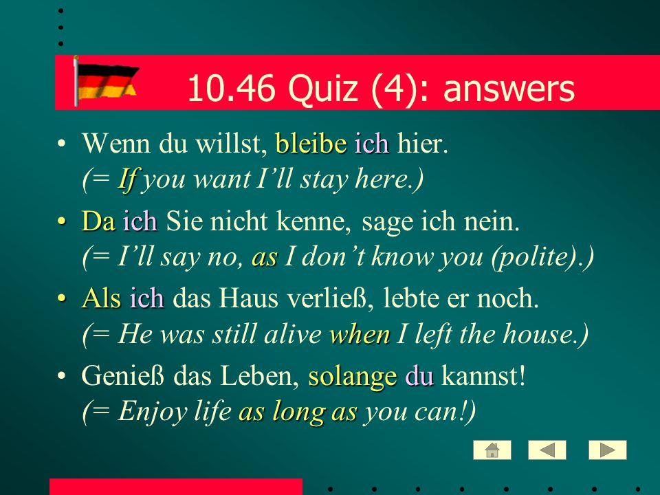 10.46 Quiz (4): answers bleibeich IfWenn du willst, bleibe ich hier.