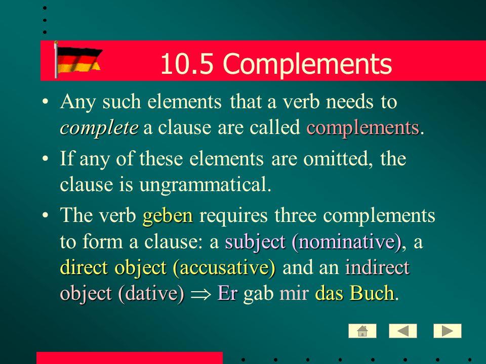 10.16 Der Satzbogen Only one element can precede a finite verb.