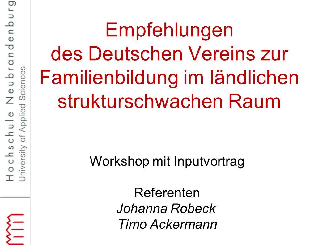 Workshop mit Inputvortrag Referenten Johanna Robeck Timo Ackermann Empfehlungen des Deutschen Vereins zur Familienbildung im ländlichen strukturschwachen Raum