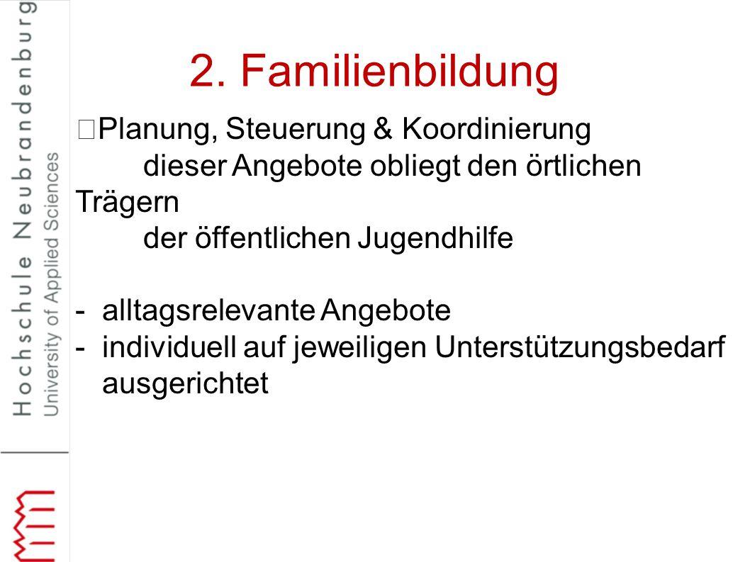 2. Familienbildung Planung, Steuerung & Koordinierung dieser Angebote obliegt den örtlichen Trägern der öffentlichen Jugendhilfe -alltagsrelevante Ang