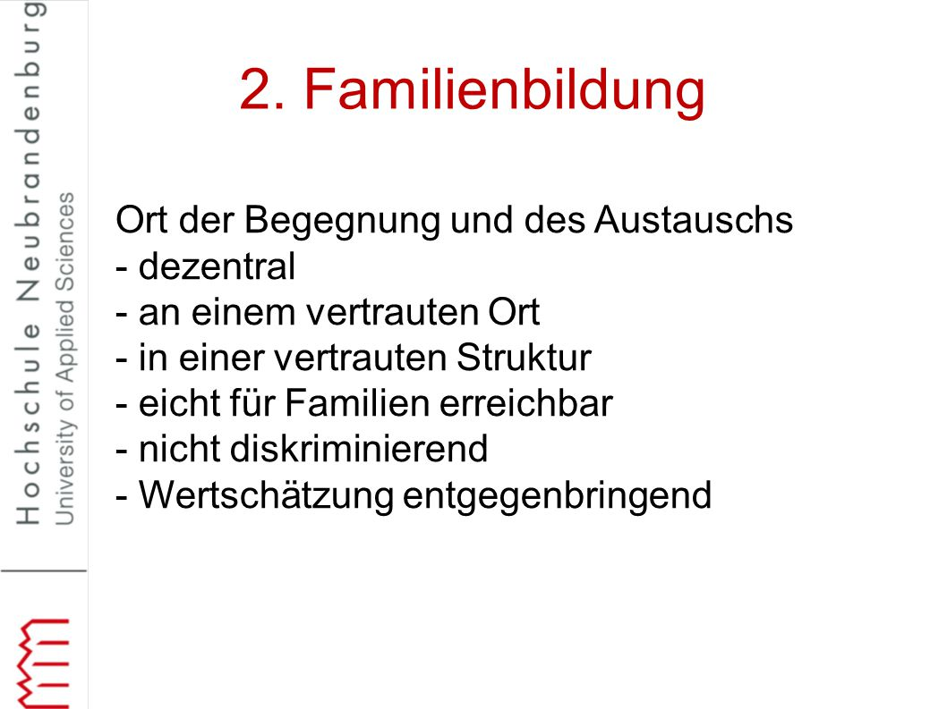 2. Familienbildung Ort der Begegnung und des Austauschs - dezentral - an einem vertrauten Ort - in einer vertrauten Struktur - eicht für Familien erre