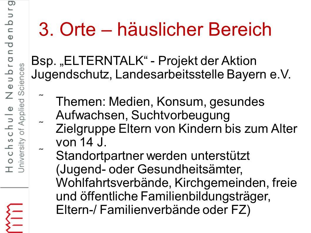 """3. Orte – häuslicher Bereich Bsp. """"ELTERNTALK"""" - Projekt der Aktion Jugendschutz, Landesarbeitsstelle Bayern e.V. Themen: Medien, Konsum, gesundes Au"""