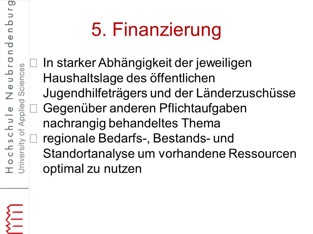 5. Finanzierung In starker Abhängigkeit der jeweiligen Haushaltslage des öffentlichen Jugendhilfeträgers und der Länderzuschüsse Gegenüber anderen Pfl