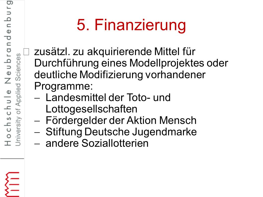 5. Finanzierung zusätzl. zu akquirierende Mittel für Durchführung eines Modellprojektes oder deutliche Modifizierung vorhandener Programme:  Landesmi