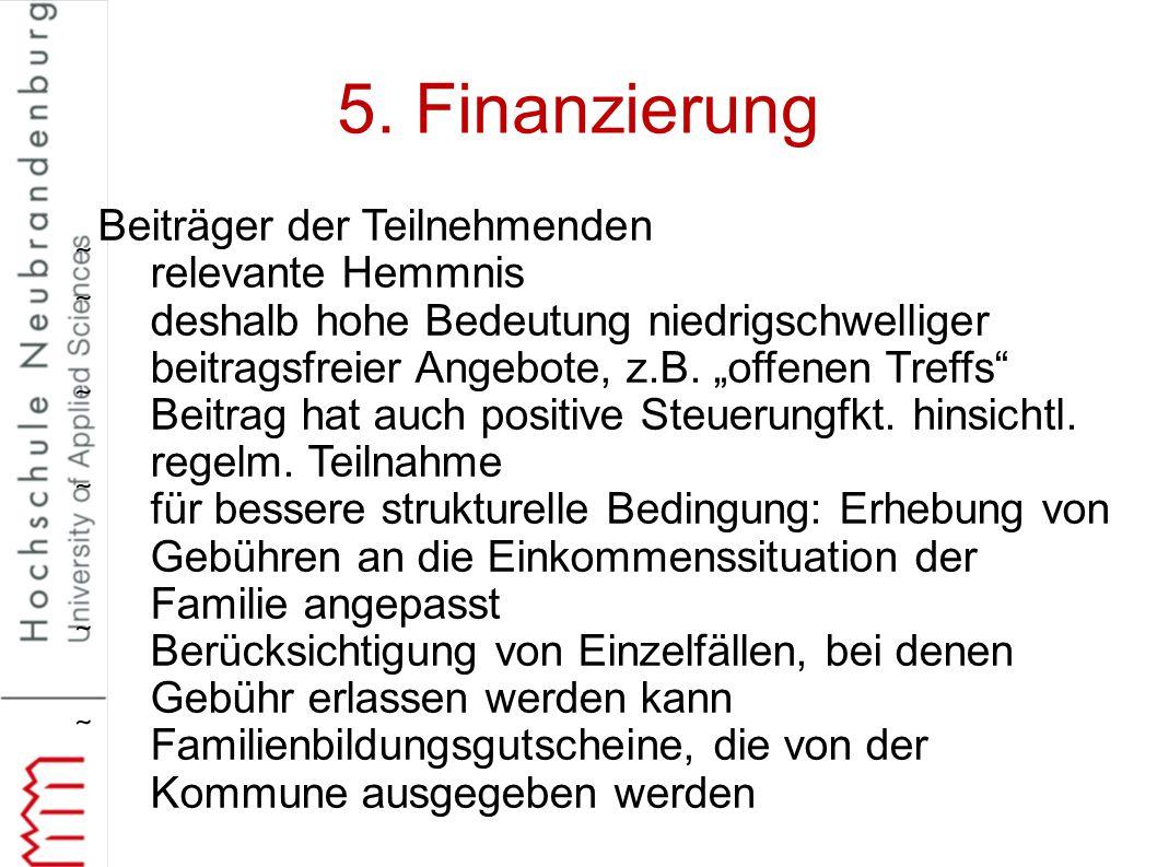 """5. Finanzierung Beiträger der Teilnehmenden relevante Hemmnis deshalb hohe Bedeutung niedrigschwelliger beitragsfreier Angebote, z.B. """"offenen Treff"""