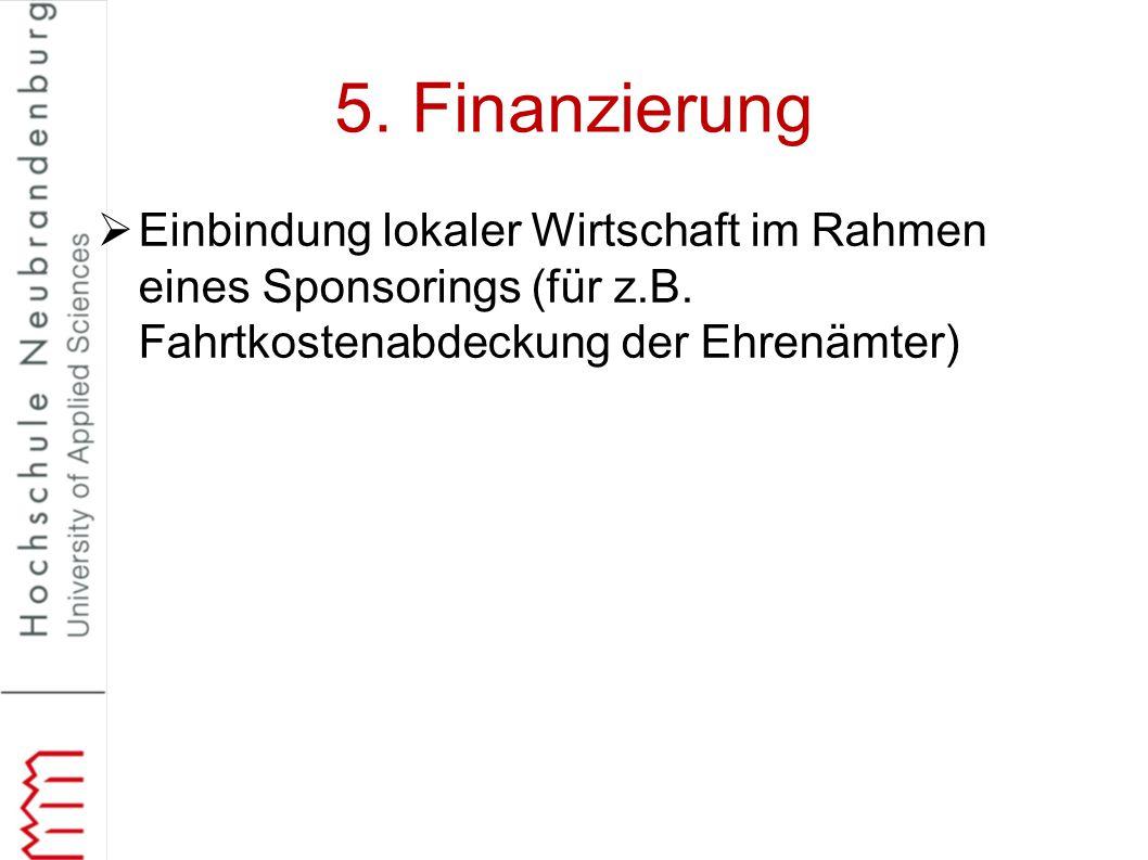 5. Finanzierung  Einbindung lokaler Wirtschaft im Rahmen eines Sponsorings (für z.B. Fahrtkostenabdeckung der Ehrenämter)