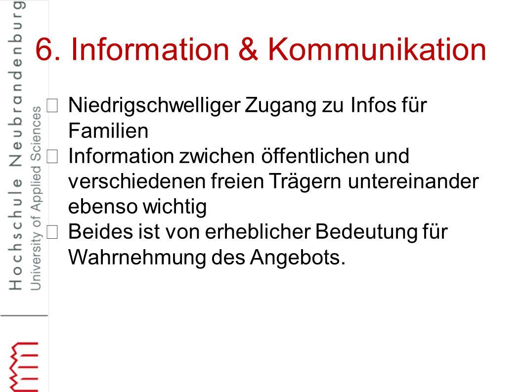 6. Information & Kommunikation Niedrigschwelliger Zugang zu Infos für Familien Information zwichen öffentlichen und verschiedenen freien Trägern unter