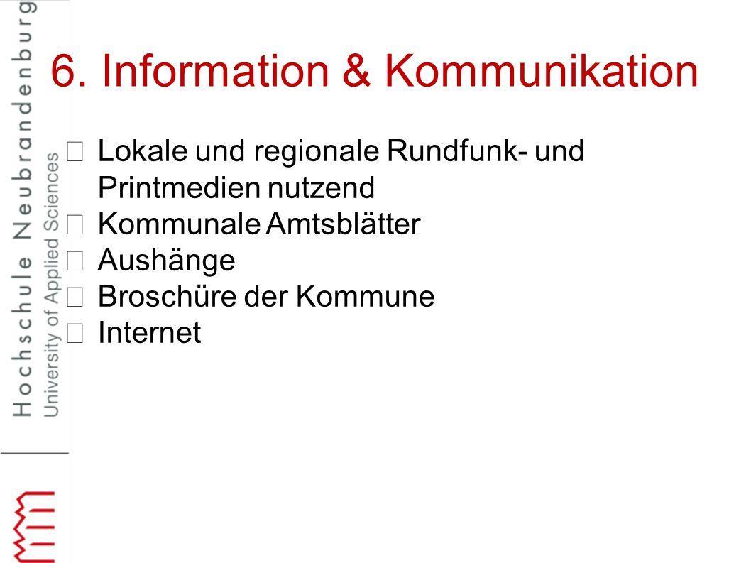 6. Information & Kommunikation Lokale und regionale Rundfunk- und Printmedien nutzend Kommunale Amtsblätter Aushänge Broschüre der Kommune Internet