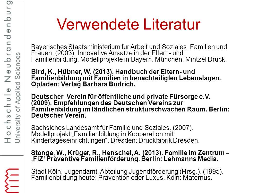 Verwendete Literatur Bayerisches Staatsministerium für Arbeit und Soziales, Familien und Frauen. (2003). Innovative Ansätze in der Eltern- und Familie