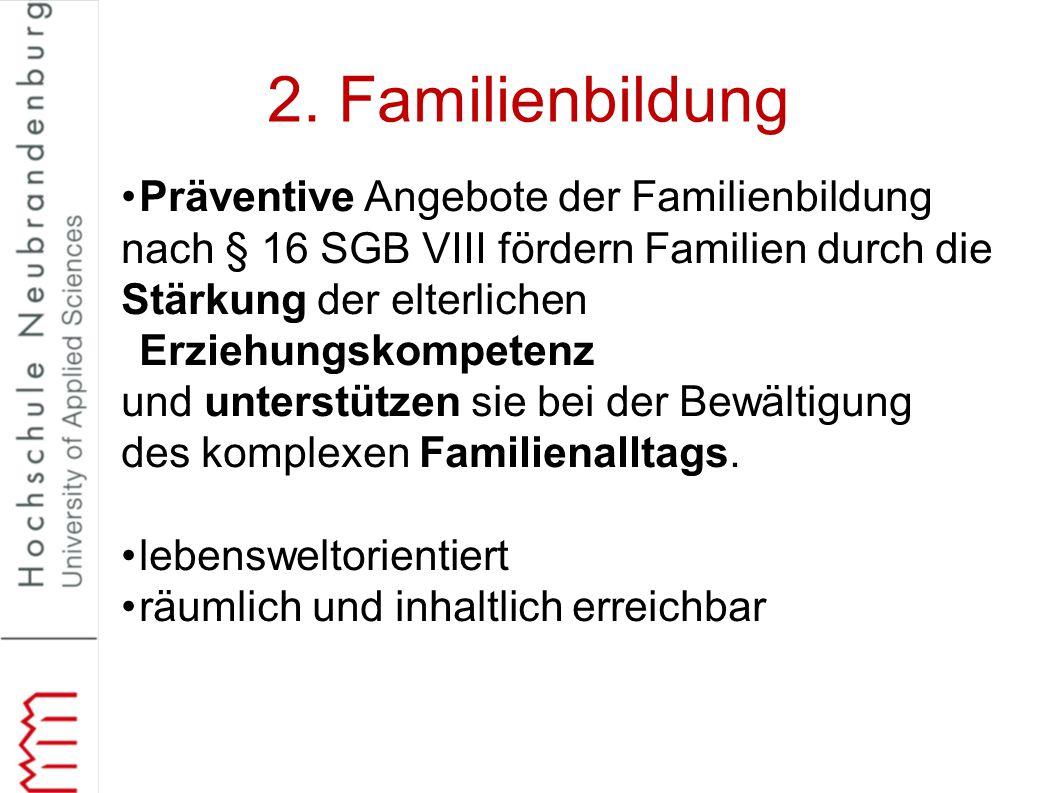 2. Familienbildung Präventive Angebote der Familienbildung nach § 16 SGB VIII fördern Familien durch die Stärkung der elterlichen Erziehungskompetenz