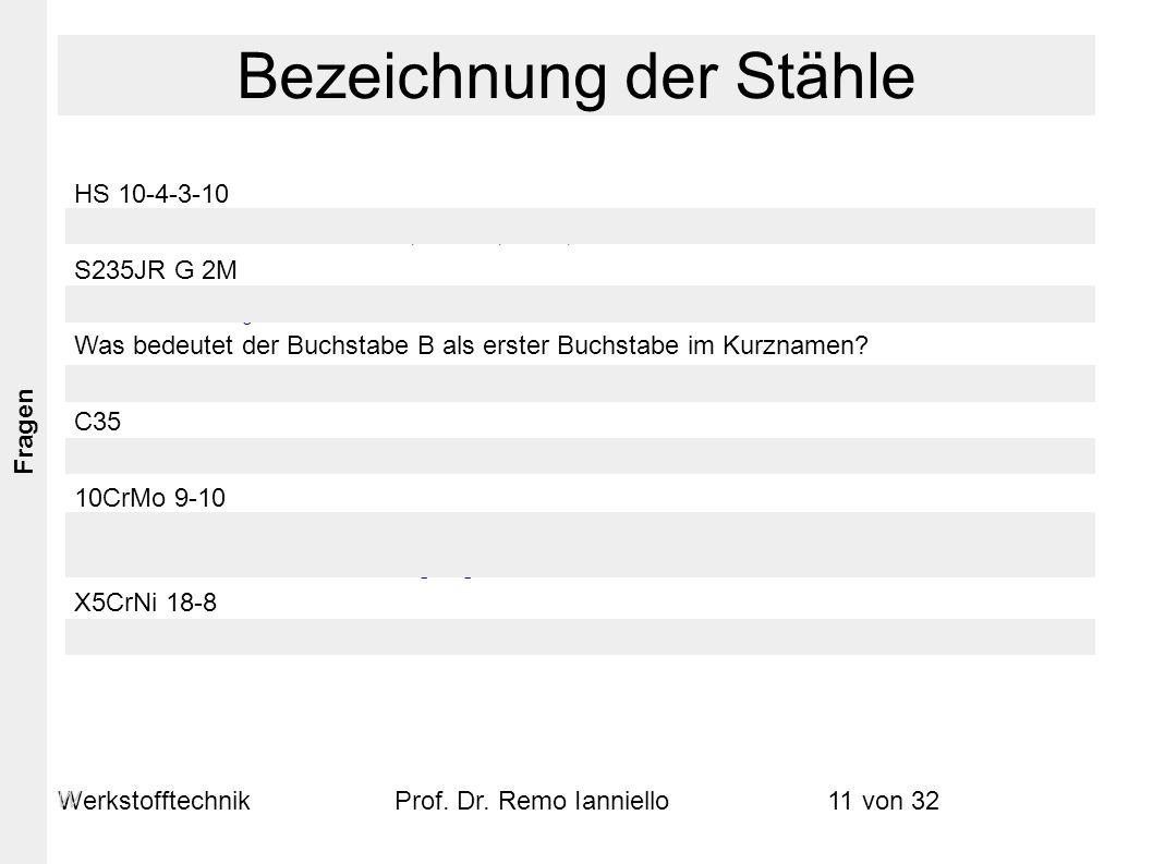 WerkstofftechnikProf. Dr. Remo Ianniello11 von 32 Fragen HS 10-4-3-10 → Schnellarbeitsstahl 10%W, 4%Mo, 3%V, 10%Co. S235JR G 2M → Baustahl, R e = 235