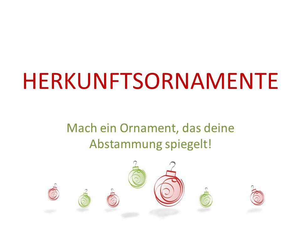 HERKUNFTSORNAMENTE Mach ein Ornament, das deine Abstammung spiegelt!