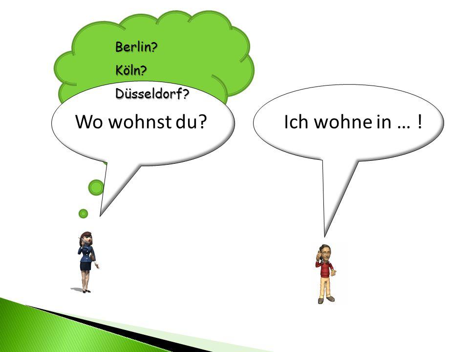 Wo wohnst du? Berlin? Köln?Düsseldorf? Ich wohne in … !