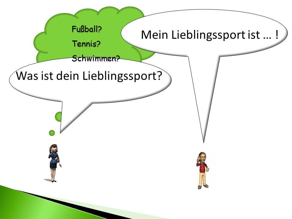 Was ist dein Lieblingssport? Fußball? Tennis? Schwimmen? Mein Lieblingssport ist … !