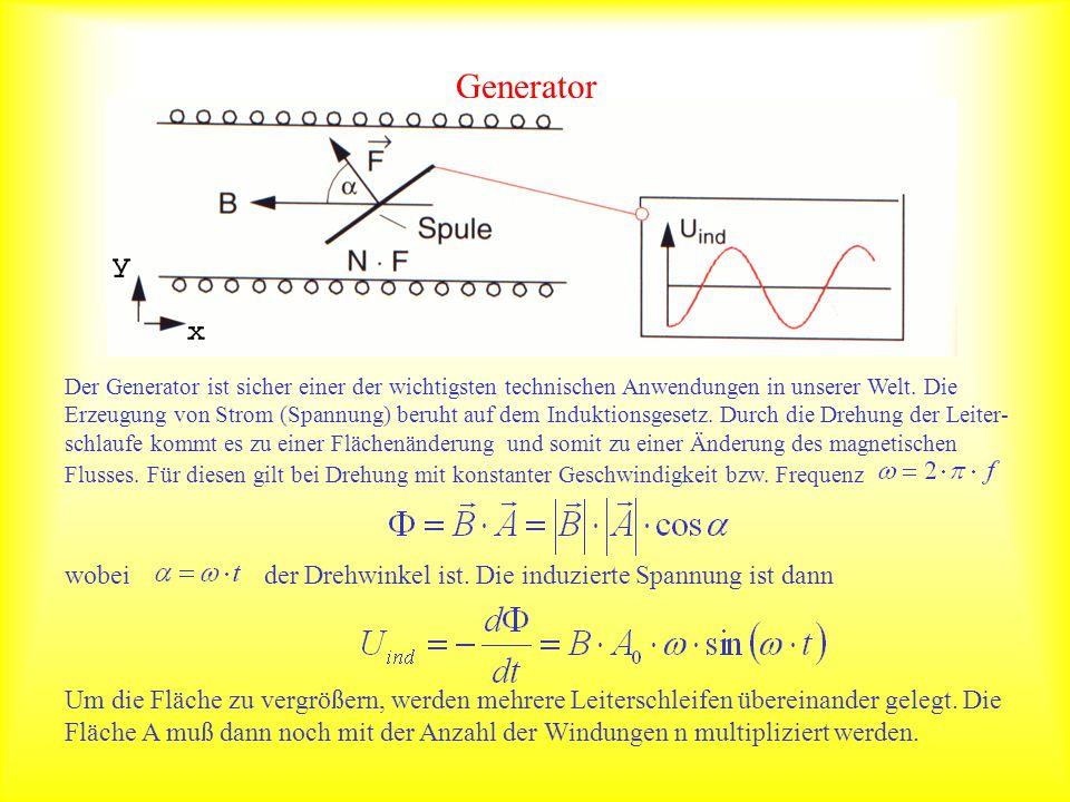 Generator Der Generator ist sicher einer der wichtigsten technischen Anwendungen in unserer Welt. Die Erzeugung von Strom (Spannung) beruht auf dem In