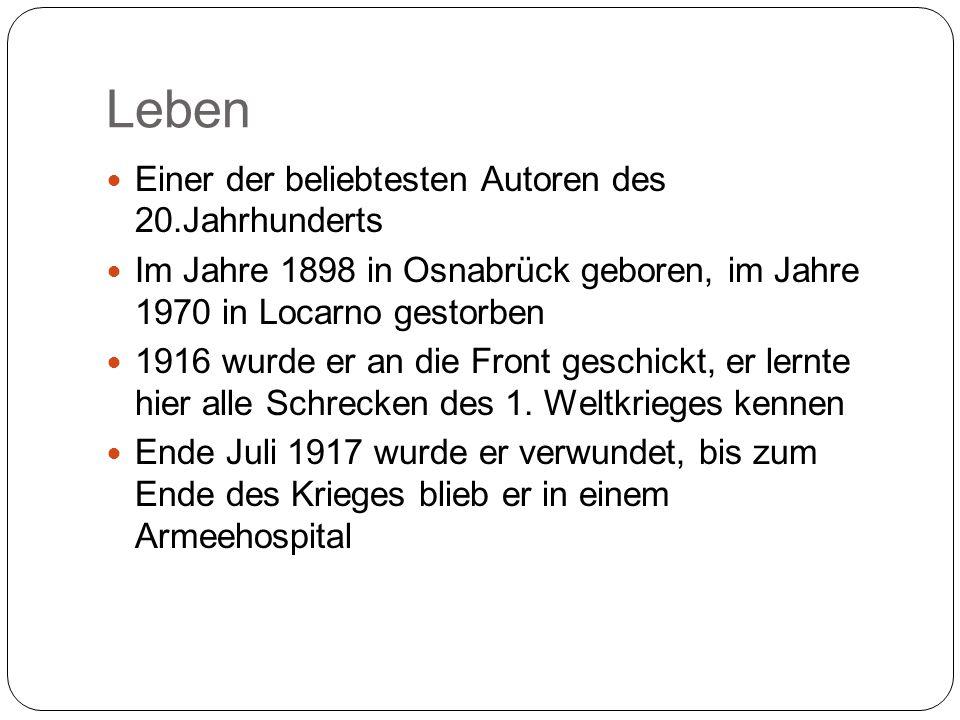Leben Einer der beliebtesten Autoren des 20.Jahrhunderts Im Jahre 1898 in Osnabrück geboren, im Jahre 1970 in Locarno gestorben 1916 wurde er an die Front geschickt, er lernte hier alle Schrecken des 1.