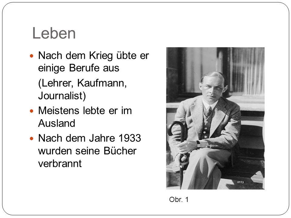 Leben Nach dem Krieg übte er einige Berufe aus (Lehrer, Kaufmann, Journalist) Meistens lebte er im Ausland Nach dem Jahre 1933 wurden seine Bücher verbrannt Obr.
