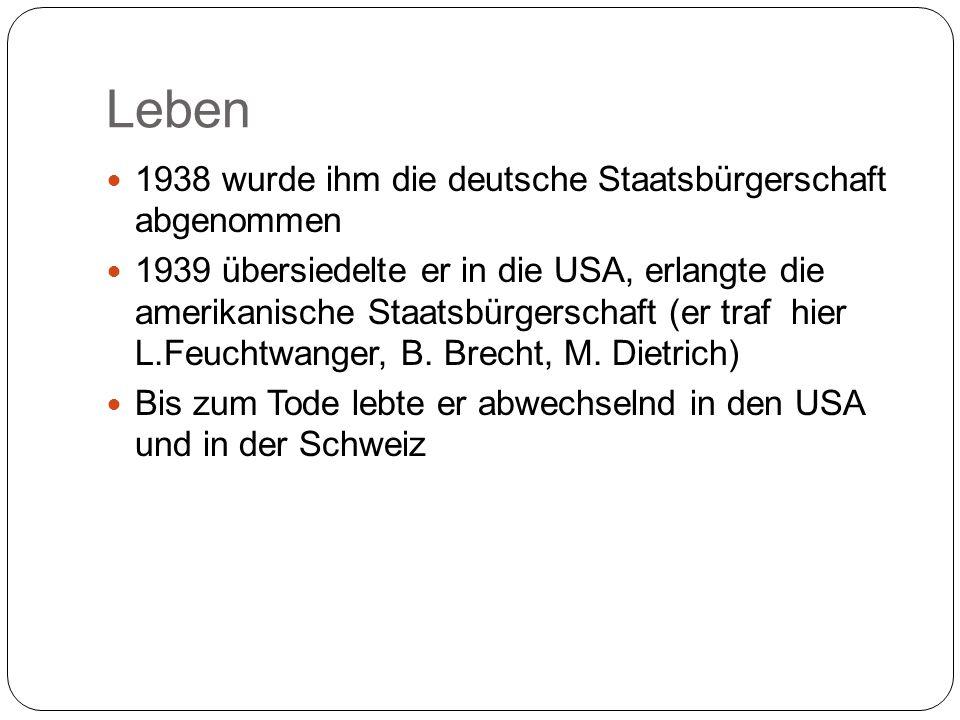 Leben 1938 wurde ihm die deutsche Staatsbürgerschaft abgenommen 1939 übersiedelte er in die USA, erlangte die amerikanische Staatsbürgerschaft (er traf hier L.Feuchtwanger, B.