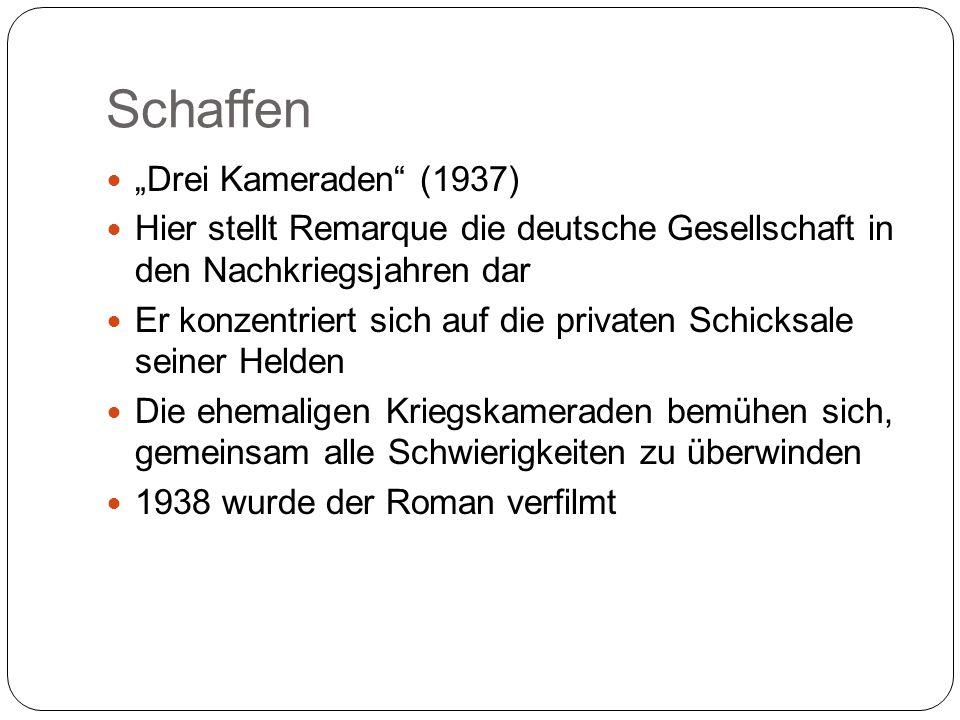 """Schaffen """"Drei Kameraden (1937) Hier stellt Remarque die deutsche Gesellschaft in den Nachkriegsjahren dar Er konzentriert sich auf die privaten Schicksale seiner Helden Die ehemaligen Kriegskameraden bemühen sich, gemeinsam alle Schwierigkeiten zu überwinden 1938 wurde der Roman verfilmt"""