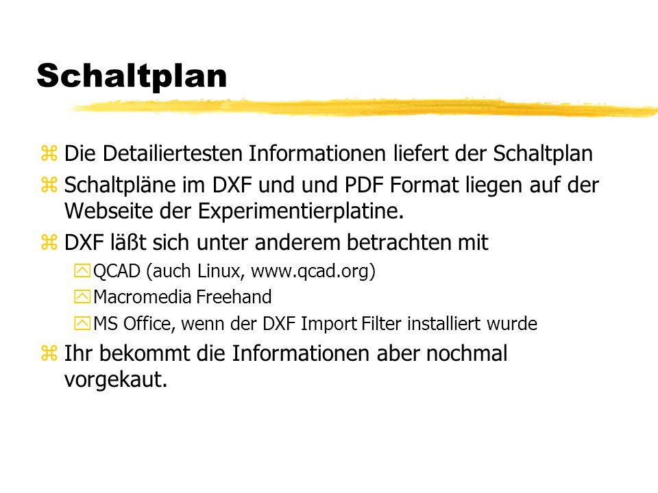 Schaltplan zDie Detailiertesten Informationen liefert der Schaltplan zSchaltpläne im DXF und und PDF Format liegen auf der Webseite der Experimentierplatine.