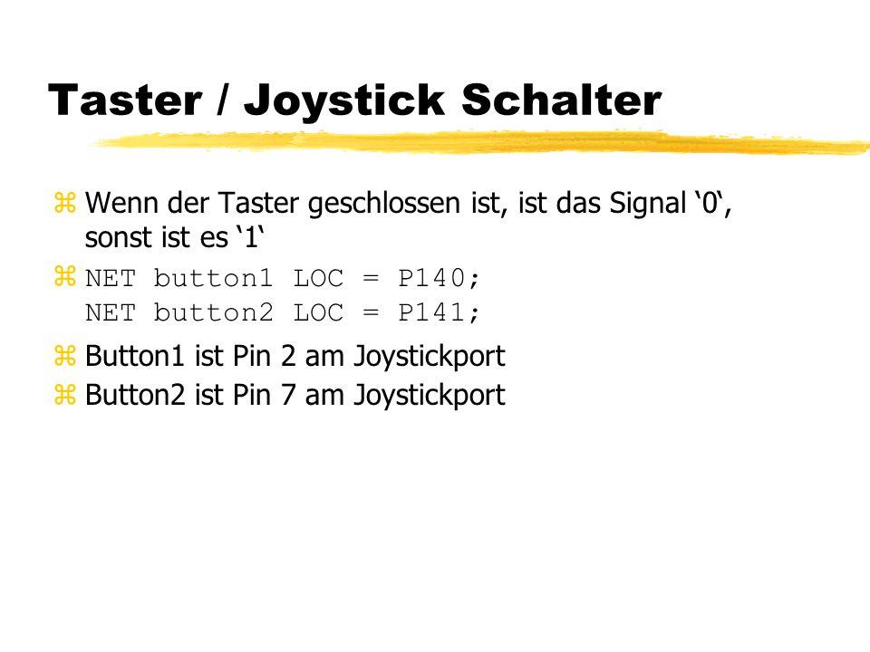 Taster / Joystick Schalter zWenn der Taster geschlossen ist, ist das Signal '0', sonst ist es '1' zNET button1 LOC = P140; NET button2 LOC = P141; zButton1 ist Pin 2 am Joystickport zButton2 ist Pin 7 am Joystickport
