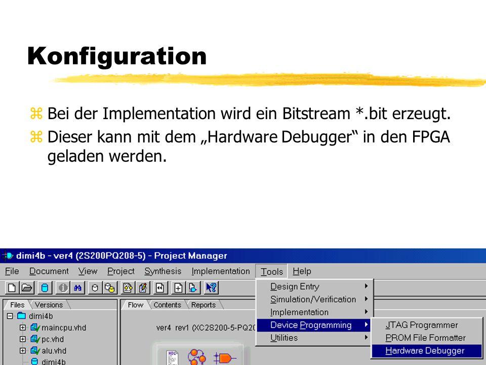 Konfiguration zBei der Implementation wird ein Bitstream *.bit erzeugt.