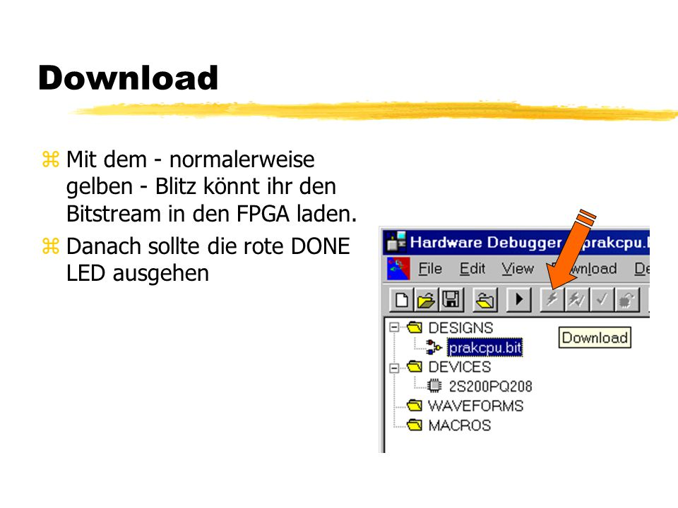 Download zMit dem - normalerweise gelben - Blitz könnt ihr den Bitstream in den FPGA laden.