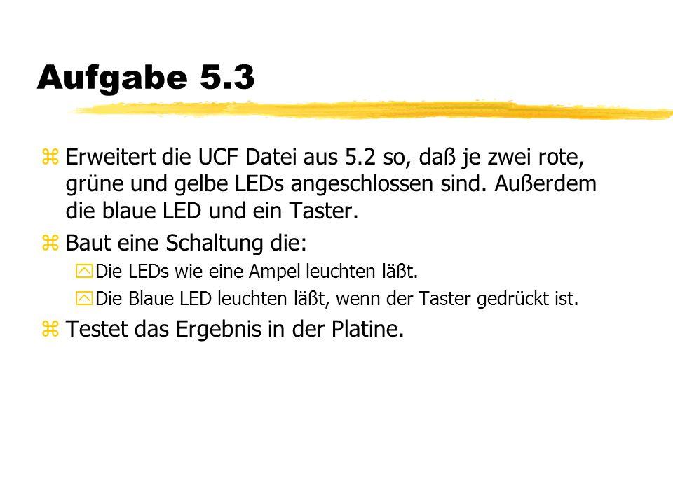 Aufgabe 5.3 zErweitert die UCF Datei aus 5.2 so, daß je zwei rote, grüne und gelbe LEDs angeschlossen sind.