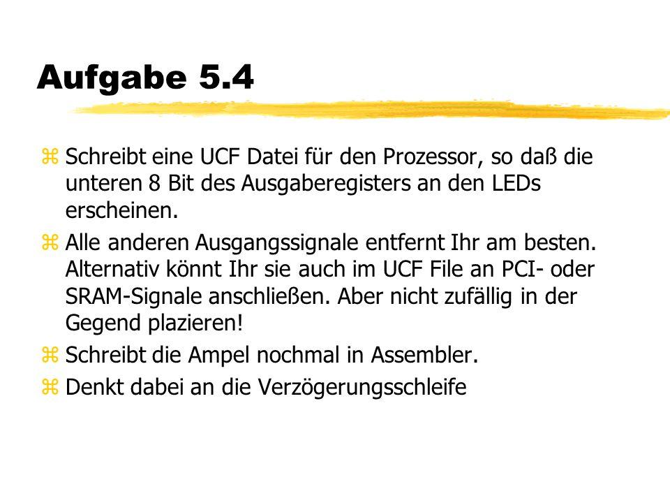 Aufgabe 5.4 zSchreibt eine UCF Datei für den Prozessor, so daß die unteren 8 Bit des Ausgaberegisters an den LEDs erscheinen.