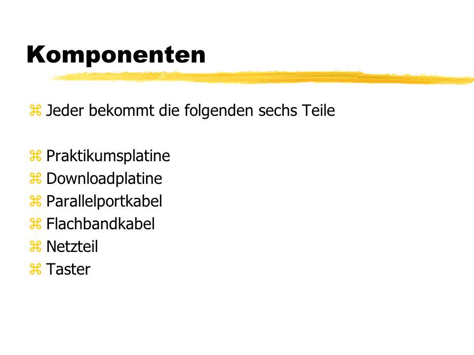 Komponenten zJeder bekommt die folgenden sechs Teile zPraktikumsplatine zDownloadplatine zParallelportkabel zFlachbandkabel zNetzteil zTaster