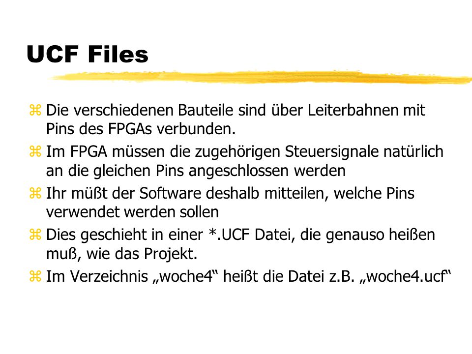 UCF Files zDie verschiedenen Bauteile sind über Leiterbahnen mit Pins des FPGAs verbunden.
