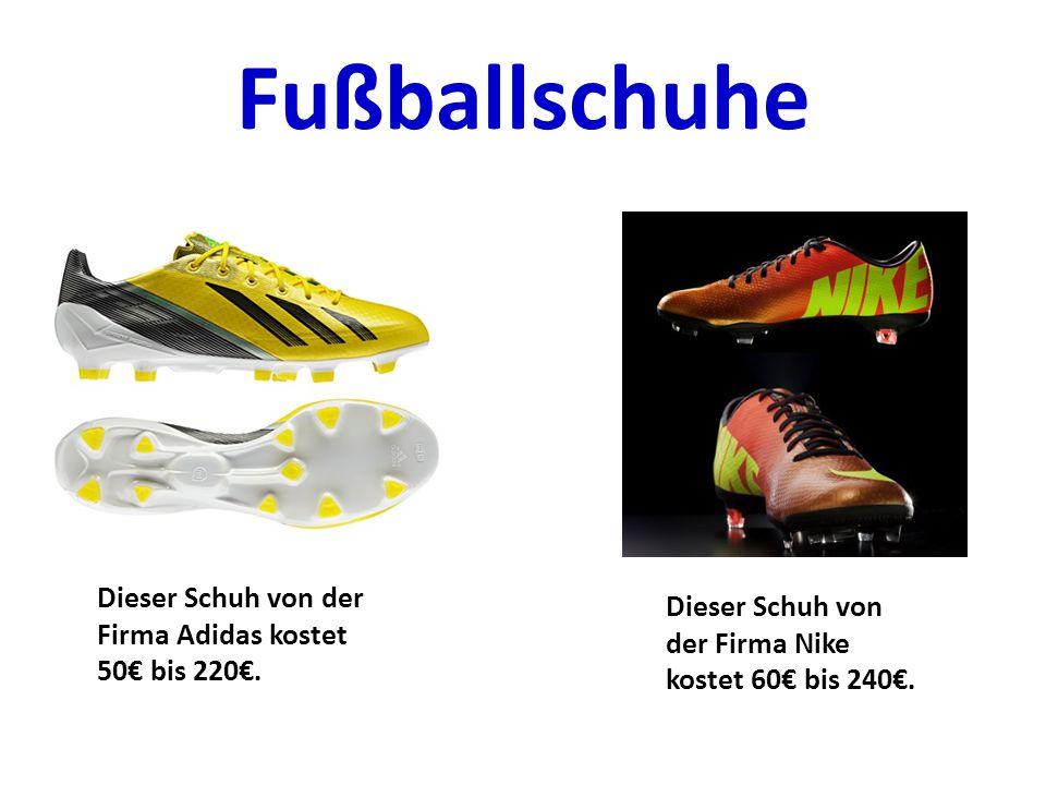 Fußballschuhe Dieser Schuh von der Firma Adidas kostet 50€ bis 220€.