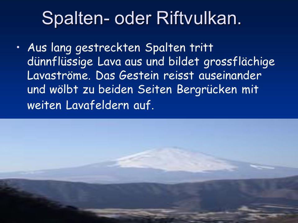 SCHILDVULKAN Basaltische Lava strömt aus einem zentralen Schlot, verteilt sich schnell fliessend und weitläufig über grosse Distanzen und formt flache