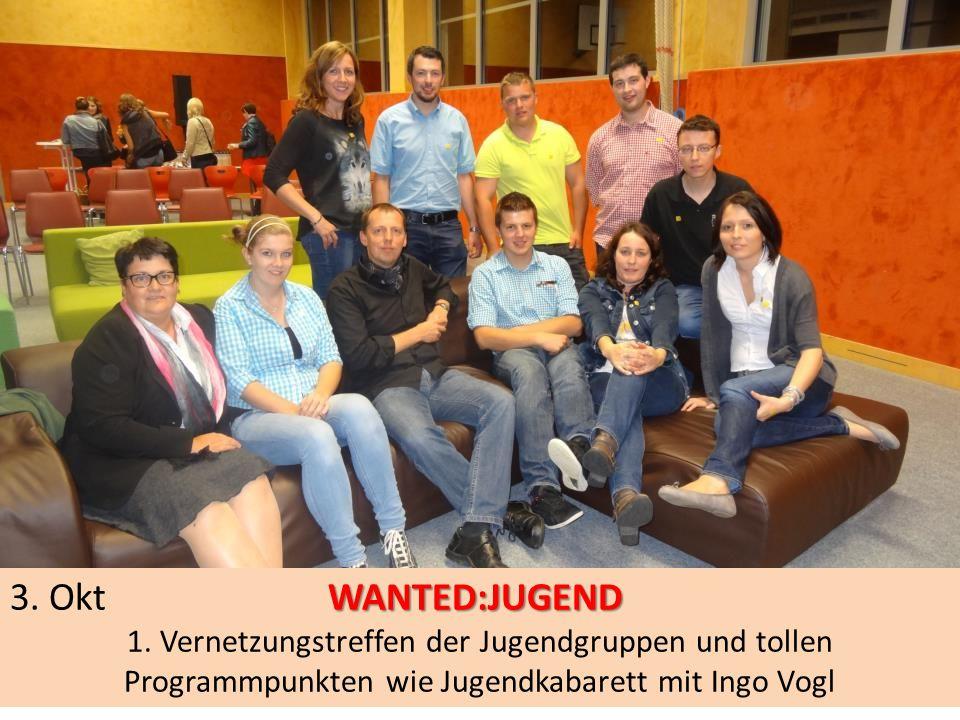 WANTED:JUGEND 3. Okt WANTED:JUGEND 1. Vernetzungstreffen der Jugendgruppen und tollen Programmpunkten wie Jugendkabarett mit Ingo Vogl