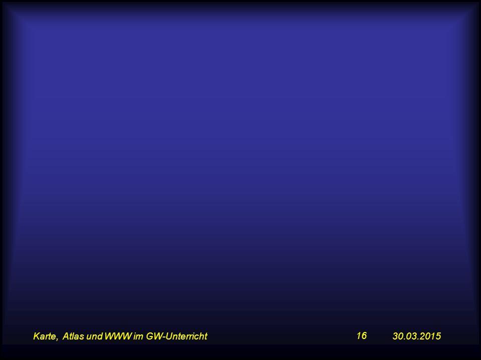 30.03.2015Karte, Atlas und WWW im GW-Unterricht 16