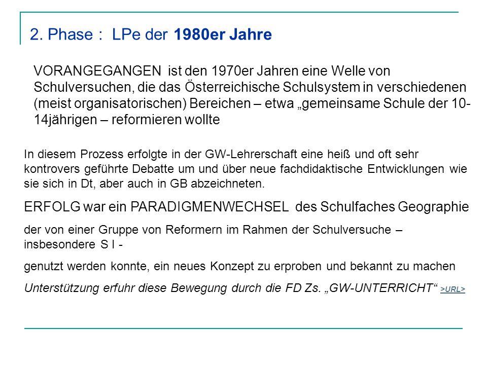 2. Phase : LPe der 1980er Jahre VORANGEGANGEN ist den 1970er Jahren eine Welle von Schulversuchen, die das Österreichische Schulsystem in verschiedene