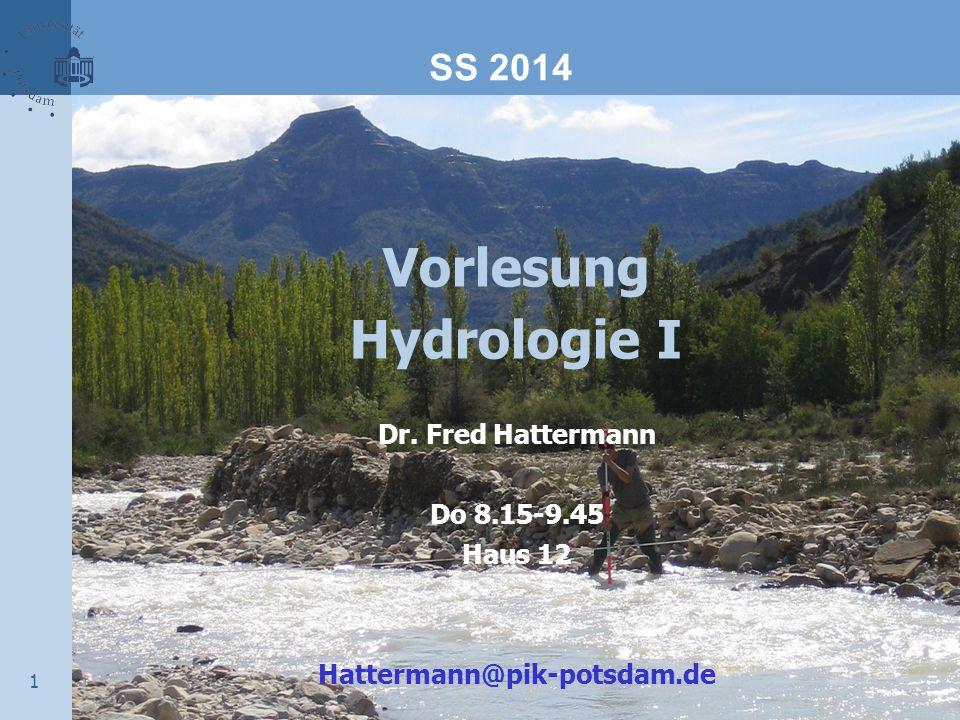 1 Vorlesung Hydrologie I Dr. Fred Hattermann Do 8.15-9.45 Haus 12 Hattermann@pik-potsdam.de SS 2014