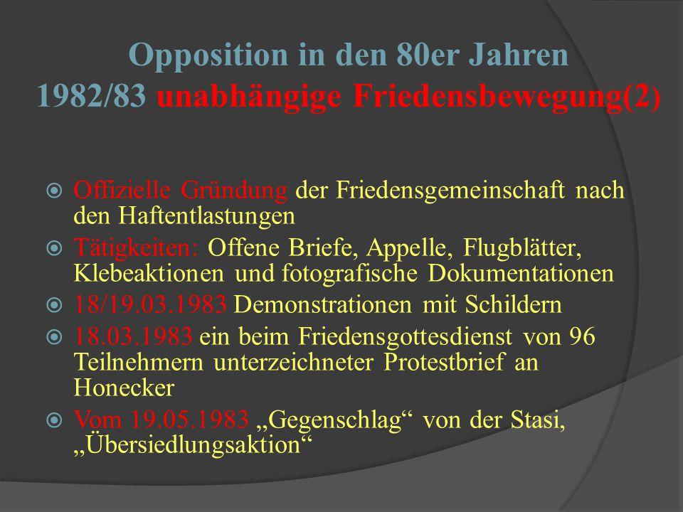 Opposition in den 80er Jahren 1982/83 unabhängige Friedensbewegung(1)  Eine außerhalb kirchlicher Räume unabhängig agierende politische Basisgruppe ohne Leitung und ohne eingeschriebene Mitglieder  Hintergrund: Zunehmende Militarisierung in der DDR, zunehmende Tendenz zur Wehrdienstverweigerung  14.