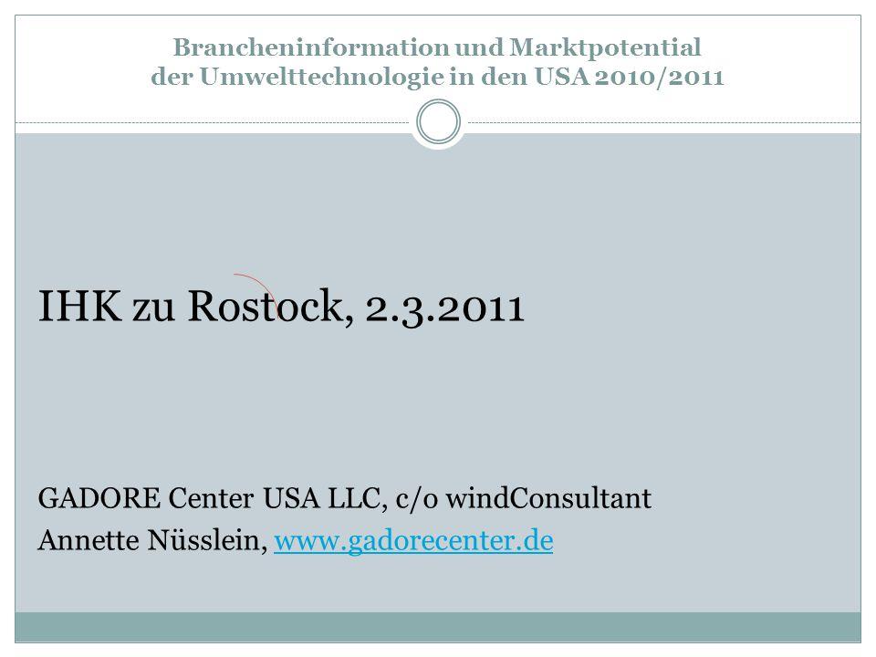 Brancheninformation und Marktpotential der Umwelttechnologie in den USA 2010/2011 IHK zu Rostock, 2.3.2011 GADORE Center USA LLC, c/o windConsultant Annette Nüsslein, www.gadorecenter.dewww.gadorecenter.de
