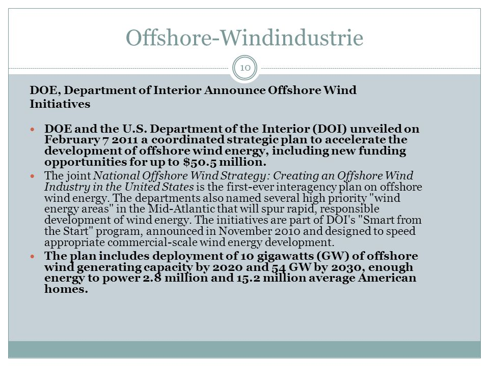 Offshore-Windindustrie 10 DOE, Department of Interior Announce Offshore Wind Initiatives DOE and the U.S. Department of the Interior (DOI) unveiled on