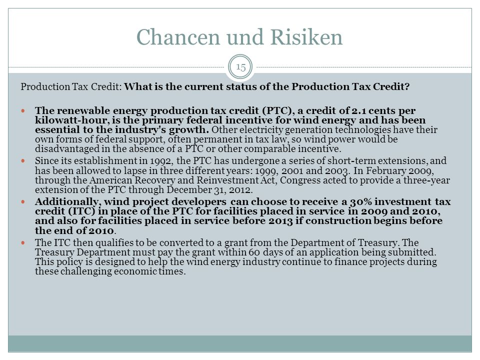 Chancen und Risiken 15 Production Tax Credit: What is the current status of the Production Tax Credit.