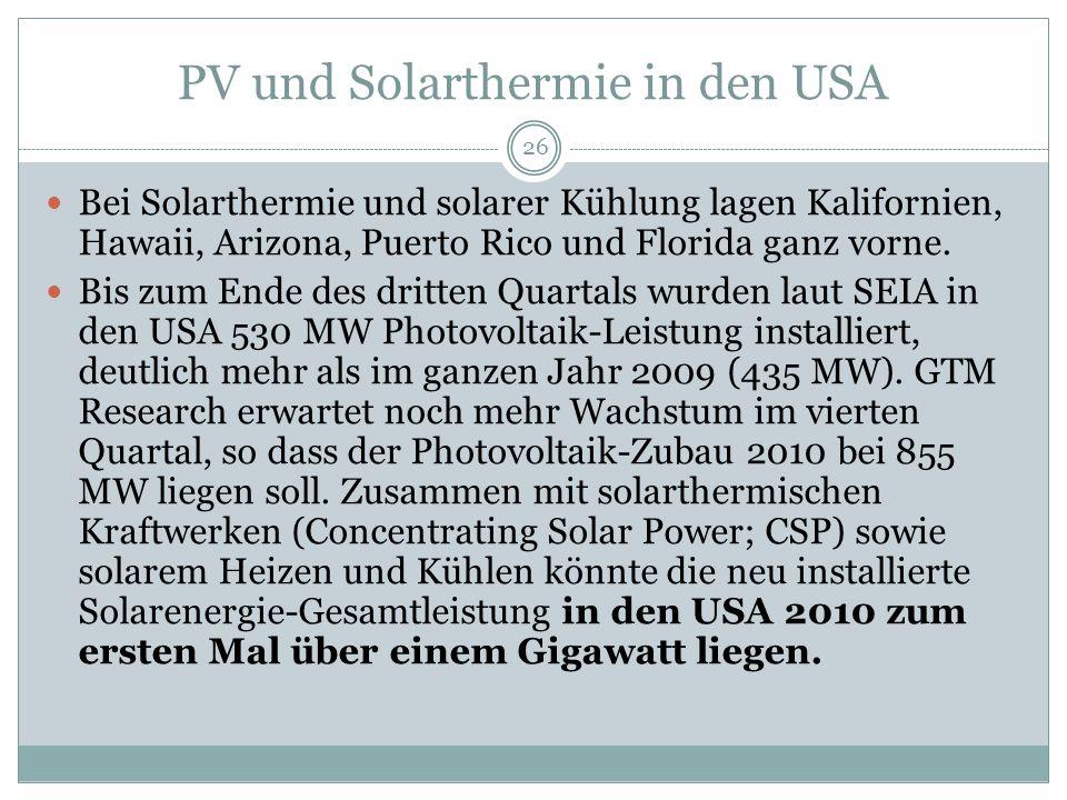 PV und Solarthermie in den USA 26 Bei Solarthermie und solarer Kühlung lagen Kalifornien, Hawaii, Arizona, Puerto Rico und Florida ganz vorne.