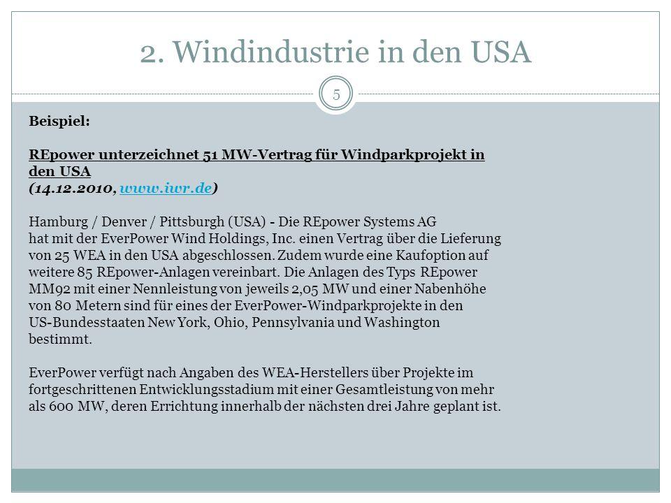 2. Windindustrie in den USA 5 Beispiel: REpower unterzeichnet 51 MW-Vertrag für Windparkprojekt in den USA (14.12.2010, www.iwr.de)www.iwr.de Hamburg