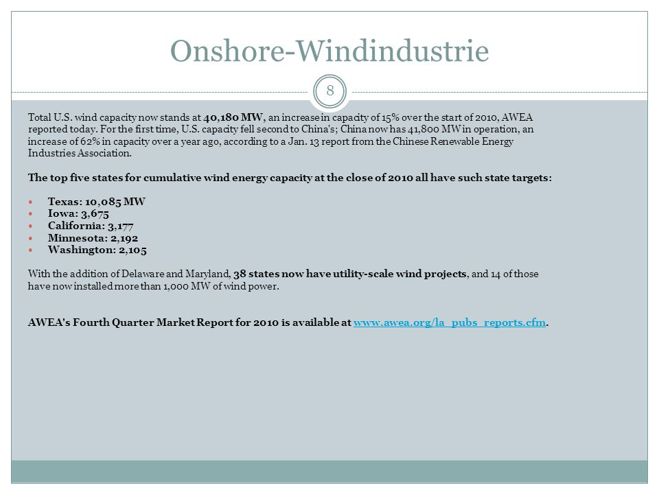 Onshore-Windindustrie 8 Total U.S. wind capacity now stands at 40,180 MW, an increase in capacity of 15% over the start of 2010, AWEA reported today.