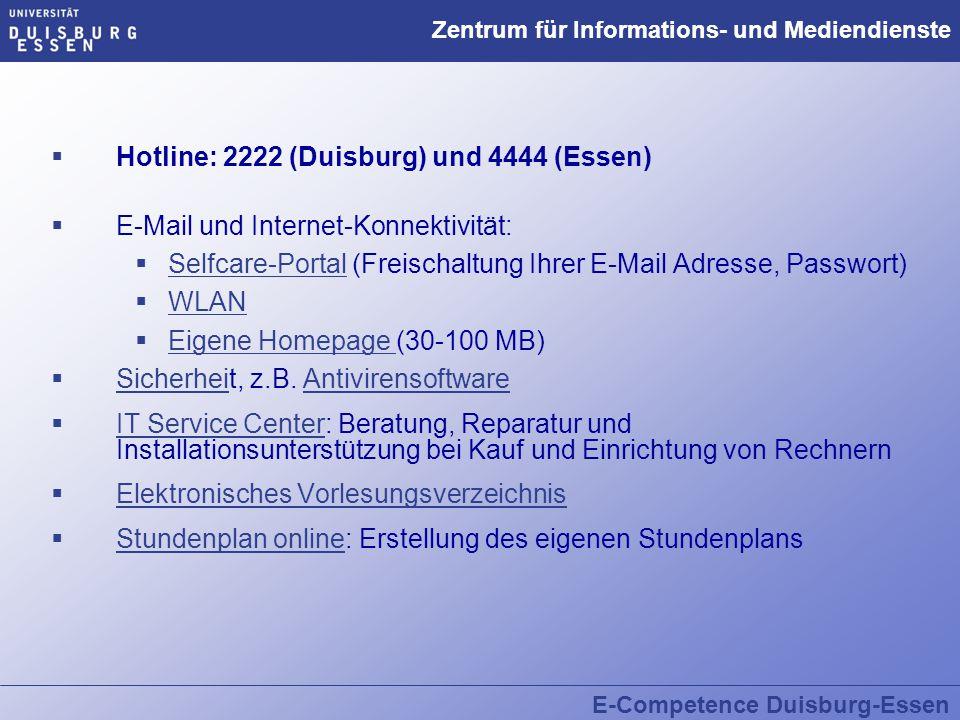 E-Competence Duisburg-Essen Zentrum für Informations- und Mediendienste  Hotline: 2222 (Duisburg) und 4444 (Essen)  E-Mail und Internet-Konnektivitä