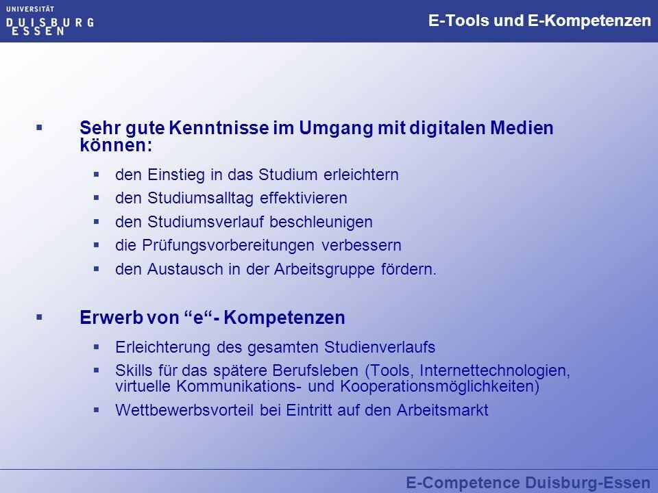 E-Competence Duisburg-Essen E-Tools und E-Kompetenzen  Sehr gute Kenntnisse im Umgang mit digitalen Medien können:  den Einstieg in das Studium erle